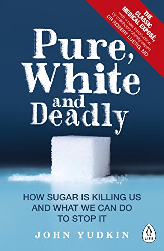 Pure, White and Deadly: How Sugar Is: Yudkin, John