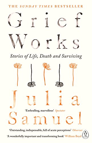 9780241270776: Grief Works: Stories of Life, Death and Surviving