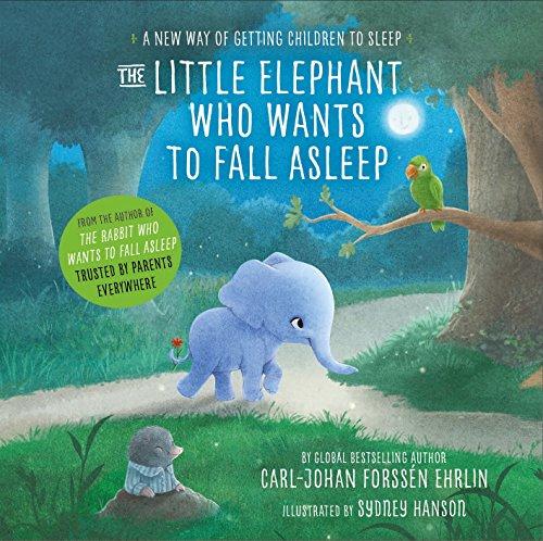 The Little Elephant Who Wants to Fall Asleep: A New Way of Getting Children to Sleep Carl-Johan Forssn Ehrlin