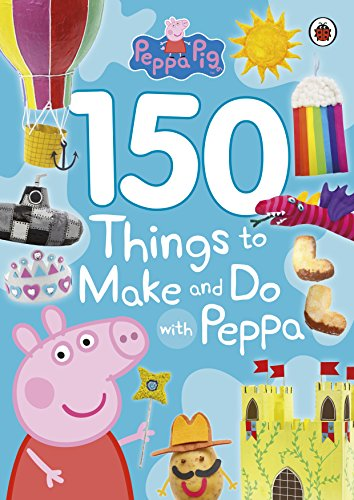 Peppa Pig: 150 Things to Make and Do with Peppa: LADYBIRD