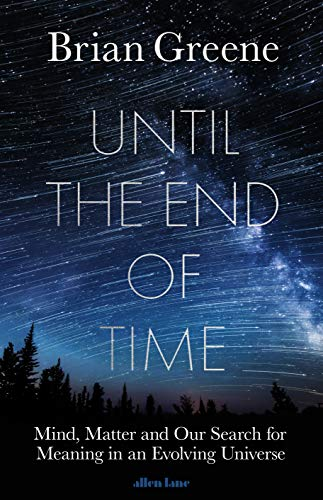 9780241295984: Until the End of Time: Mind, Matter, and Our Search for Meaning in an Evolving Universe