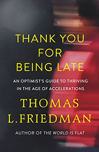 9780241300978: Thank You for Being Late: An Optimist's Guide to Thriving in the Age of Accelerations