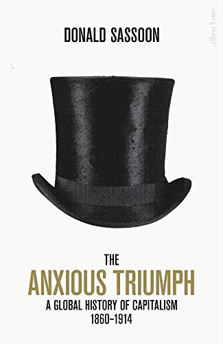 9780241315163: The Anxious Triumph: A Global History of Capitalism, 1860-1914