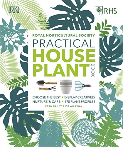 9780241317594: RHS Practical House Plant Book: Choose The Best, Display Creatively, Nurture and Care, 175 Plant Profiles
