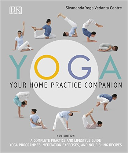 9780241323632: Yoga Your Home Practice Companion: A Complete Practice and Lifestyle Guide: Yoga Programmes, Meditation Exercises, and Nourishing Recipes (Sivananda Yoga Vedanta Centre)