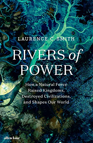 9780241333860: Rivers of Power: How a Natural Force Raised Kingdoms, Destroyed Civilizations, and Shapes Our World
