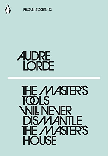 The Master s Tools Will Never Dismantle: Audre Lorde