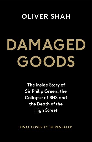 9780241341216: Damaged Goods: The Inside Story of Sir Philip Green, the Collapse of BHS and the Death of the High Street (The Sunday Times Top 10 Bestseller)