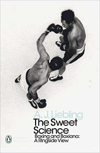 The Sweet Science: Boxing and Boxiana -: A. J. Liebling