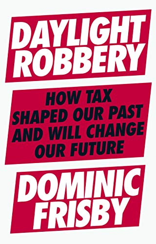 9780241360866: Daylight Robbery: How Tax Shaped Our Past and Will Change Our Future
