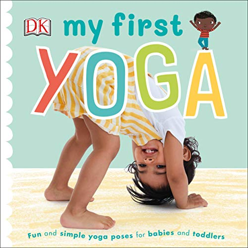 9780241395769: My First Yoga: Fun and Simple Yoga Poses for Babies and Toddlers
