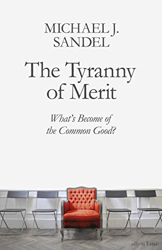 9780241407592: The Tyranny of Merit: What's Become of the Common Good?