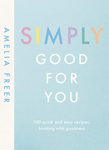 9780241414682: Simply Good For You: 100 quick and easy recipes, bursting with goodness