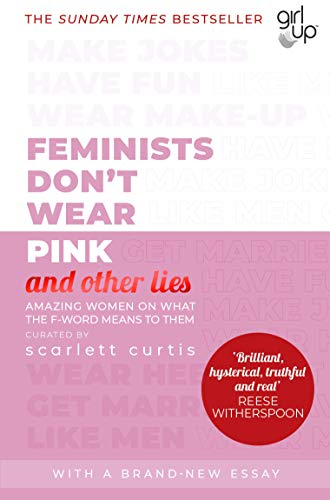 9780241418369: Feminists Don't Wear Pink (and other lies): Amazing women on what the F-word means to them
