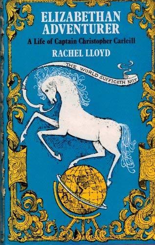 Elizabethan Adventurer: Life of Captain Christopher Carleill: Lloyd, Rachel
