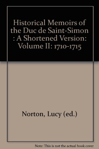 Historical Memoirs of the Duc de Saint-Simon : A Shortened Version: Volume II: 1710-1715: Norton, ...