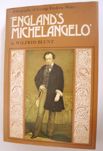 9780241891742: England's Michelangelo: A Biography of George Frederic Watts