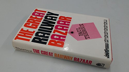 The Great Railway Bazaar (reprint): Theroux, Paul
