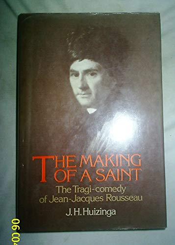 The making of a saint: The tragi-comedy of Jean-Jacques Rousseau: Huizinga, Jakob Herman