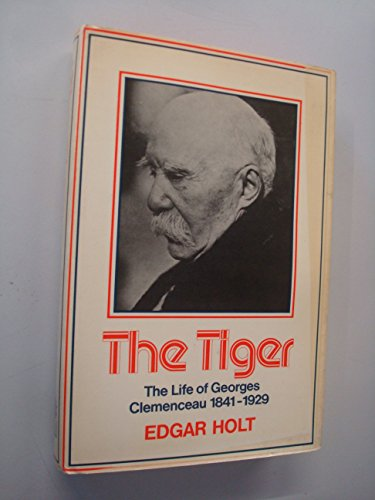 The Tiger: The life of Georges Clemenceau, 1841-1929: Holt, Edgar
