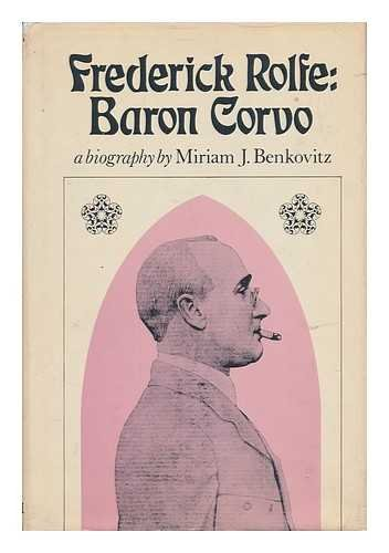 Frederick Rolfe, Baron Corvo: A Biography: Benkovitz, Miriam J.