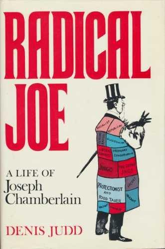 Radical Joe: Life of Joseph Chamberlain: Judd, Denis
