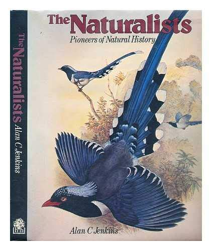 The Naturalists, Pioneers of Natural History: JENKINS, Alan C.