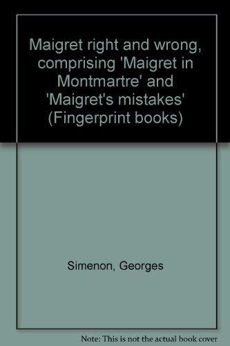 Maigret right and wrong,: Comprising Maigret in Montmartre and Maigret's mistake (A Fingerprint book) (0241914353) by Georges Simenon