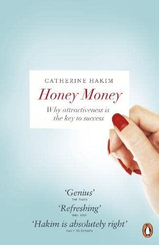 Honey Money: Why Attractiveness Is The Key: Catherine Hakim