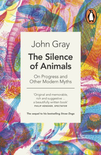 9780241953914: The Silence of Animals: On Progress and Other Modern Myths