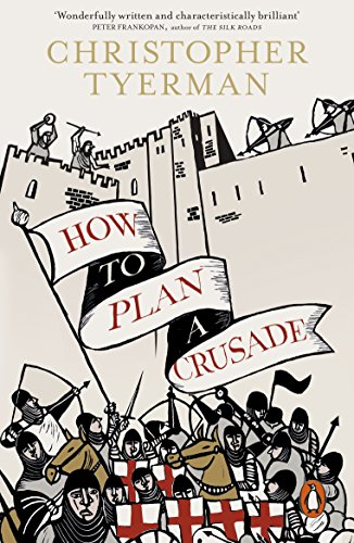 9780241954652: How to Plan a Crusade: Reason and Religious War in the High Middle Ages