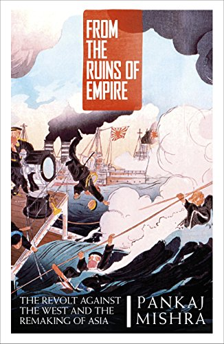 9780241954676: From the Ruins of Empire: The Revolt Against the West and the Remaking of Asia