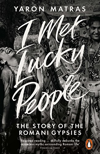 9780241954706: I Met Lucky People: The Story of the Romani Gypsies