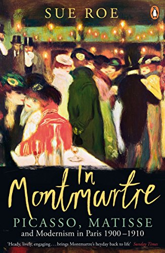 9780241956038: In Montmartre: Picasso, Matisse and Modernism in Paris, 1900-1910