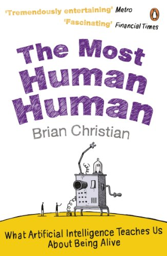 The Most Human Human: What Artificial Intelligence: Brian Christian