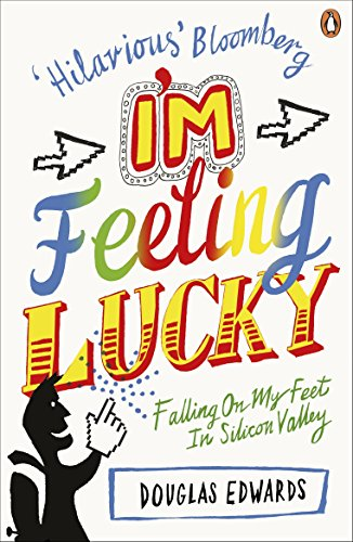 9780241956557: I'm Feeling Lucky: Falling On My Feet in Silicon Valley