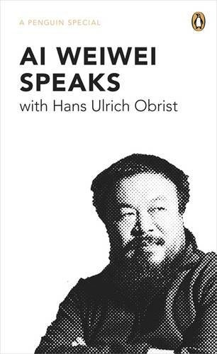 9780241957547: Ai Weiwei Speaks: with Hans Ulrich Obrist (A Penguin Special)