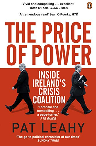 The Price of Power: Inside Ireland's Crisis Coalition: Leahy, Pat