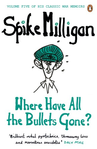 9780241958131: Where Have All the Bullets Gone? (Spike Milligan War Memoirs)
