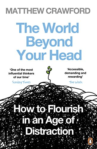 9780241959442: The World Beyond Your Head: How to Flourish in an Age of Distraction