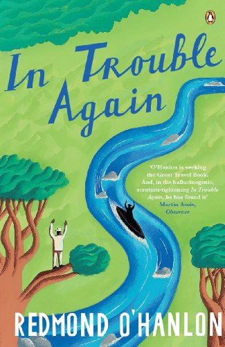9780241962602: In Trouble Again: A Journey Between the Orinoco and the Amazon