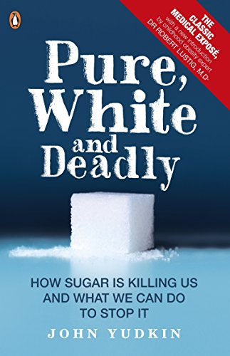 9780241965283: Pure, White And Deadly: How sugar is killing us and what we can do to stop it