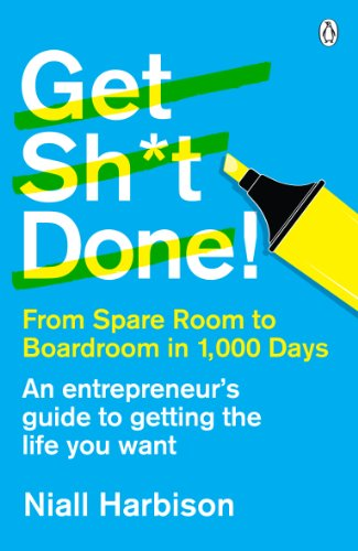 9780241970164: Get Sh*t Done!: From Spare Room To Boardroom In 1000 Days
