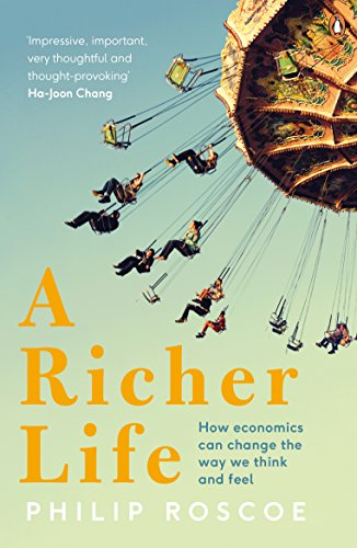 9780241972724: A Richer Life: How Economics Can Change the Way We Think and Feel