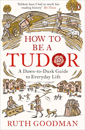 9780241973714: How to be a Tudor: A Dawn-to-Dusk Guide to Everyday Life