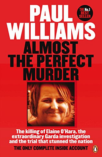 9780241973783: Almost the Perfect Murder: The Killing of Elaine O'Hara, the Extraordinary Garda Investigation and the Trial That Stunned the Nation: The Only Complete Inside Account