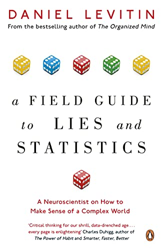 9780241974872: A Field Guide to Lies and Statistics: A Neuroscientist on How to Make Sense of a Complex World