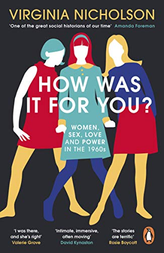 9780241975183: How Was It For You?: Women, Sex, Love and Power in the 1960s