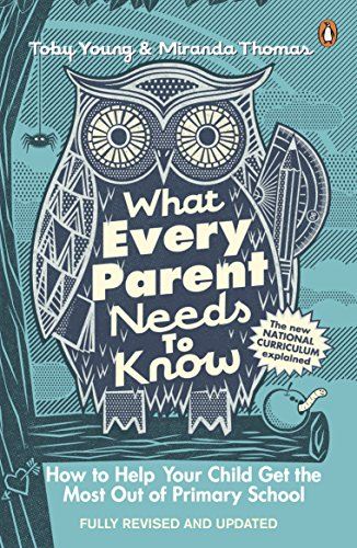 9780241975398: What Every Parent Needs to Know: How to Help Your Child Get the Most Out of Primary School
