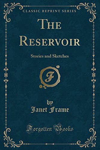 The Reservoir: Stories and Sketches (Classic Reprint): Frame, Janet